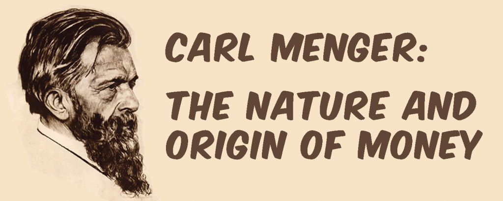 Carl Menger: The Nature and Origin of Money