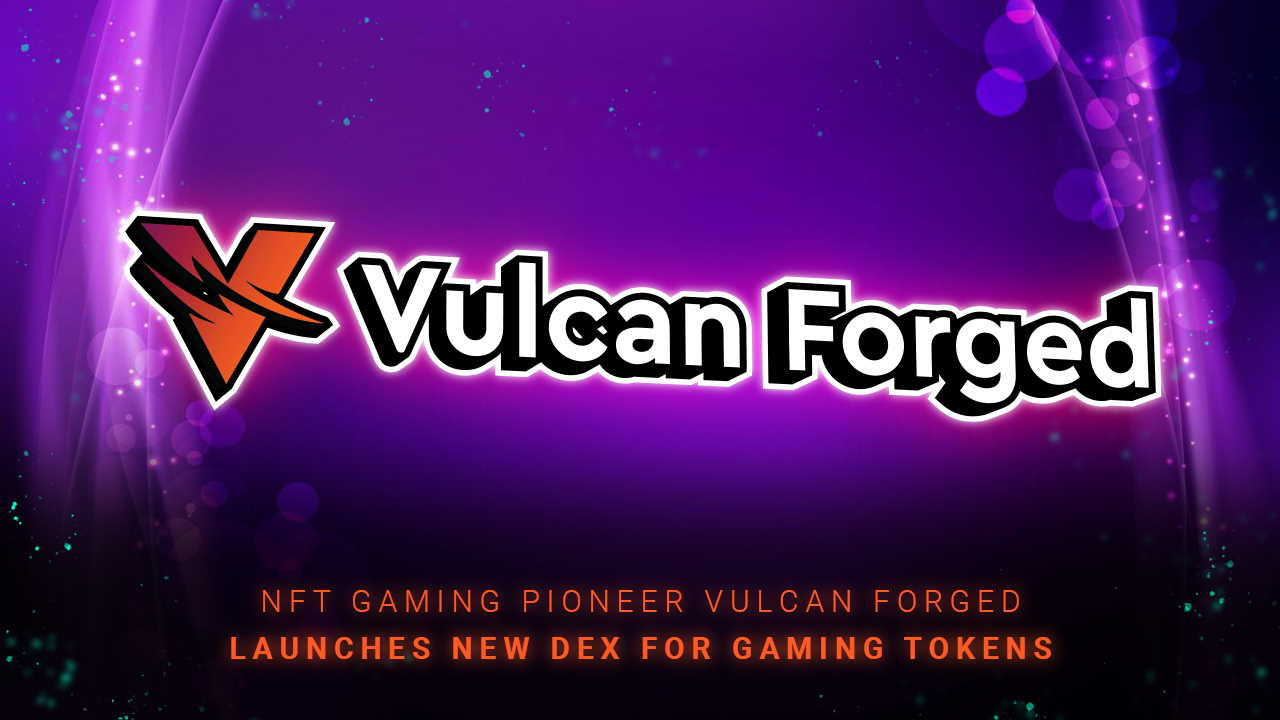NFT Pc Gaming Leader Vulcan Forged Launches New DEX for Pc Gaming Symbols-- News release Bitcoin Information 7